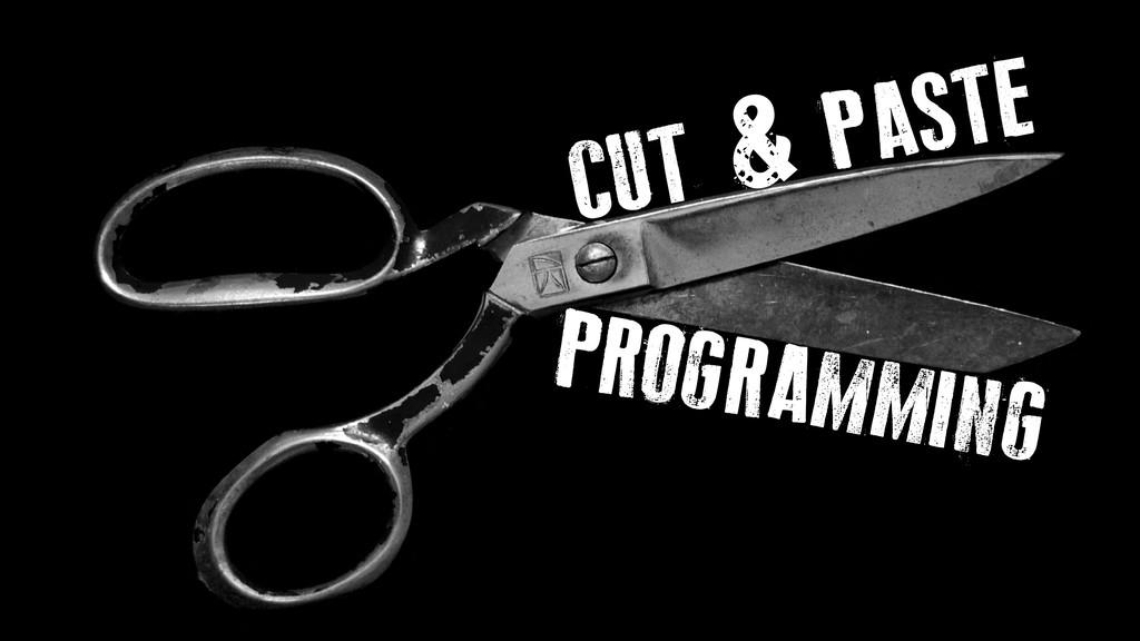 CUT & PASTE PROGRAMMING