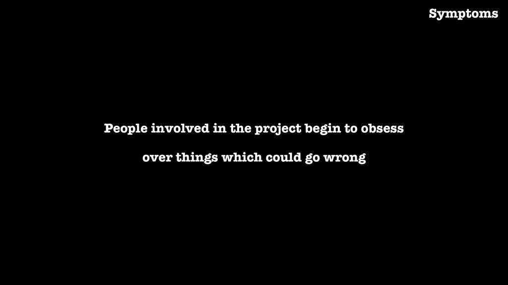 People involved in the project begin to obsess ...