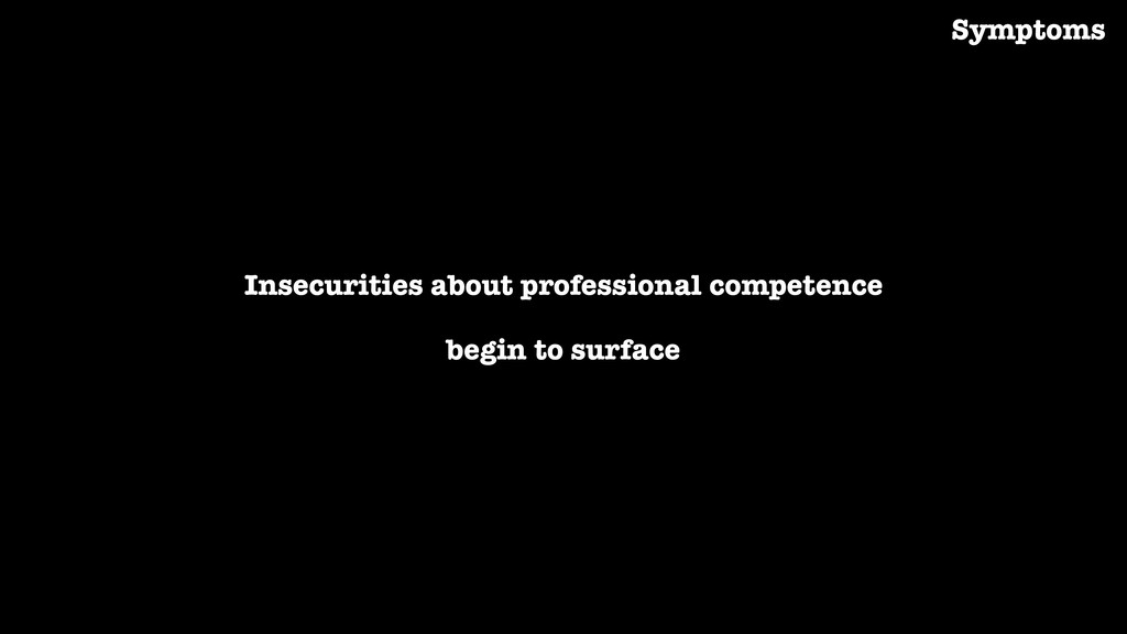 Insecurities about professional competence begi...