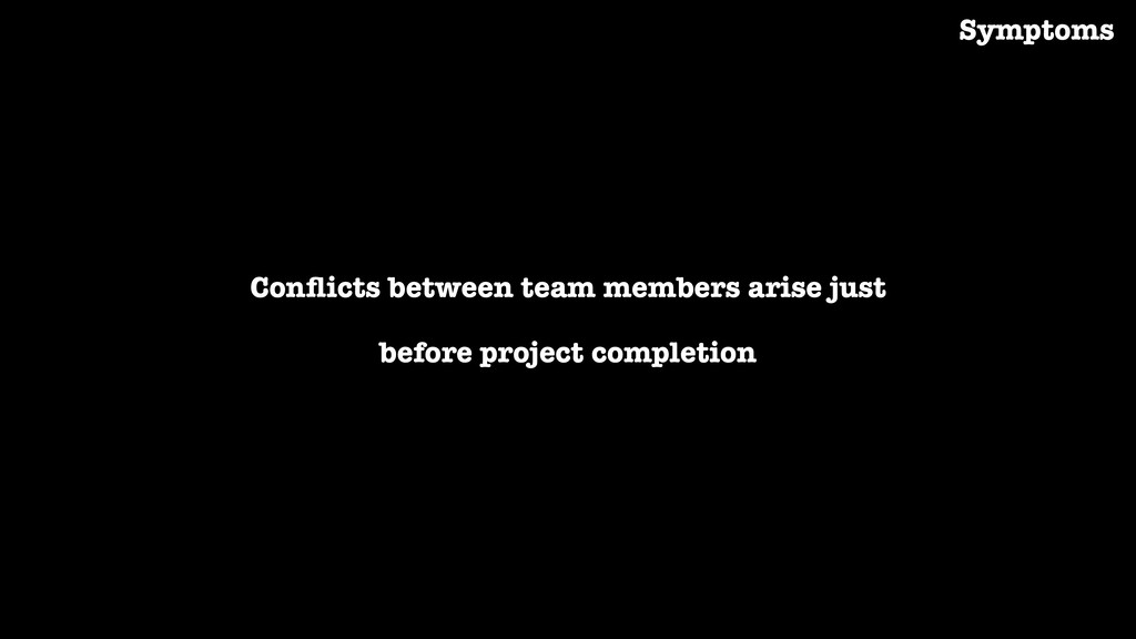 Conflicts between team members arise just before...