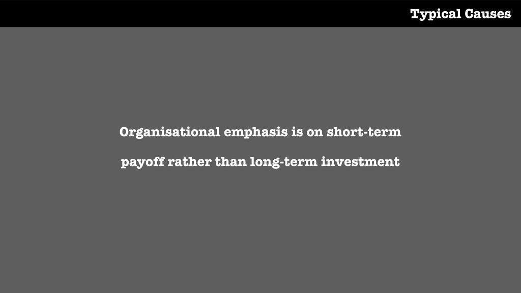 Organisational emphasis is on short-term payoff...