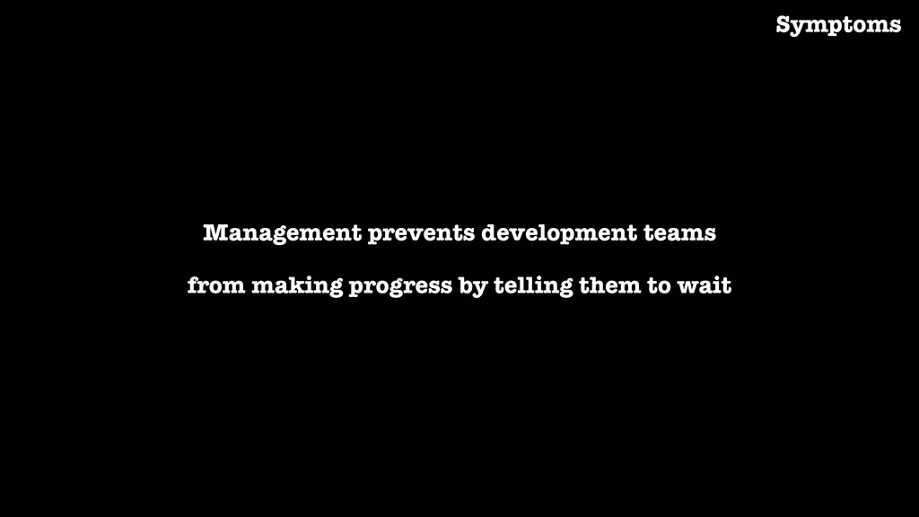 Management prevents development teams from maki...