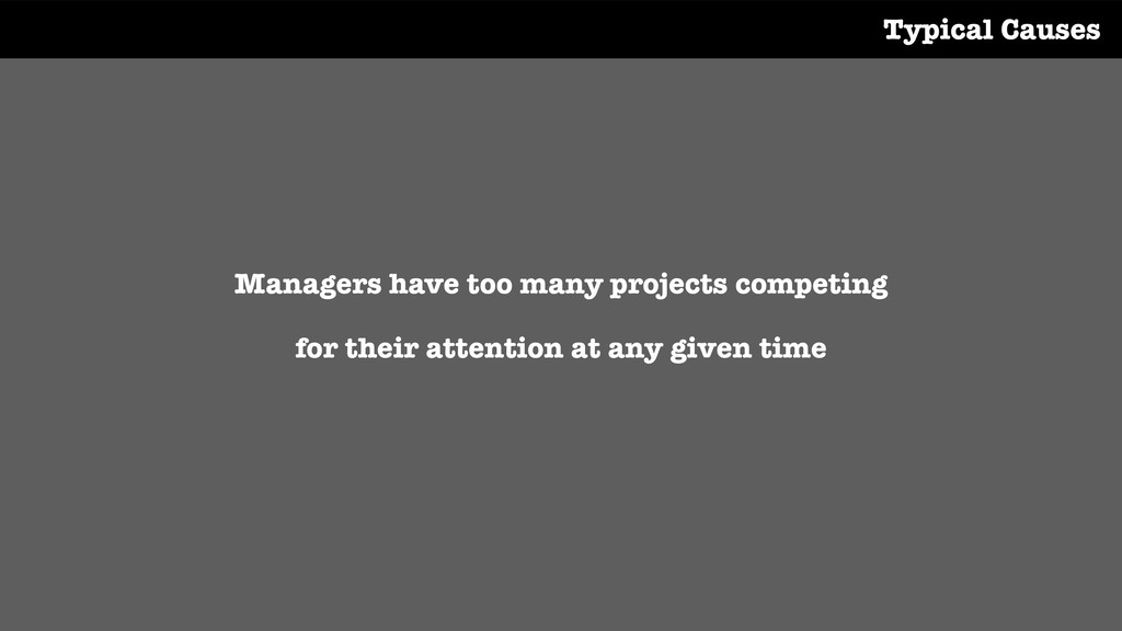 Managers have too many projects competing for t...