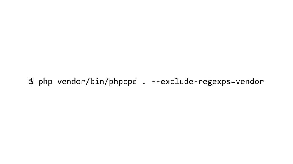 $ php vendor/bin/phpcpd . --exclude-regexps=ven...