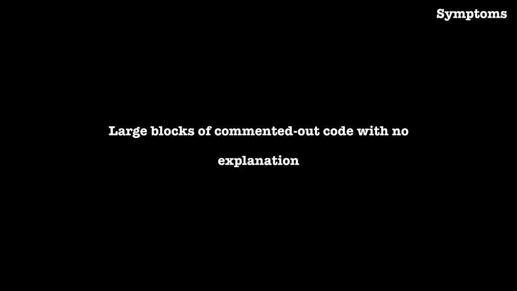 Large blocks of commented-out code with no expl...