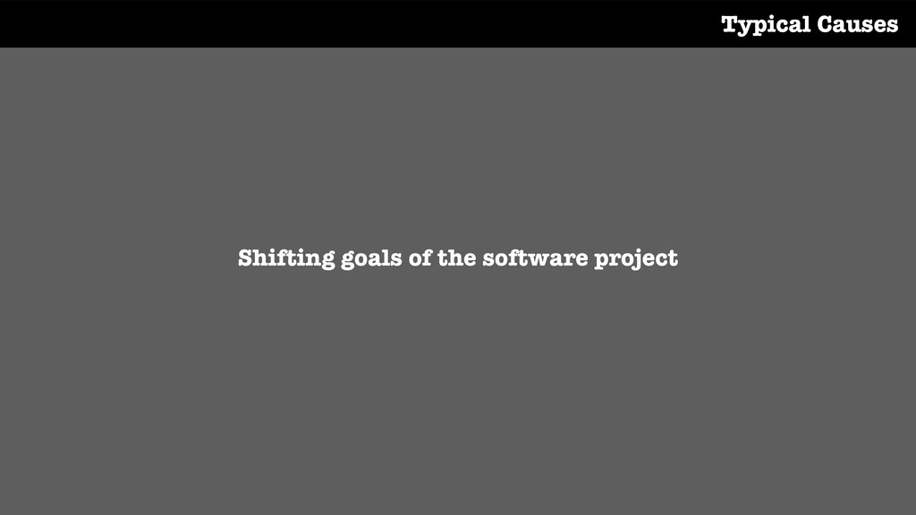 Shifting goals of the software project Typical ...
