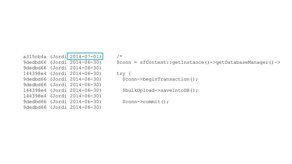 a315cb4a (Jordi 2014-07-01) /* 9dedbd66 (Jordi ...