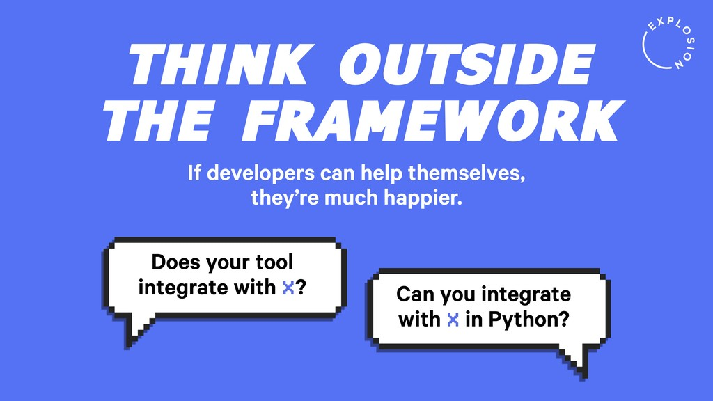 THINK OUTSIDE THE FRAMEWORK Does your tool inte...