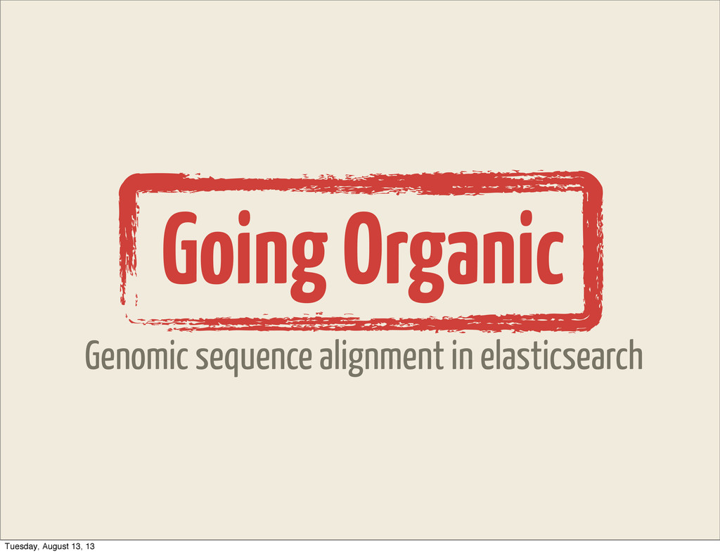 Going Organic Genomic sequence alignment in ela...