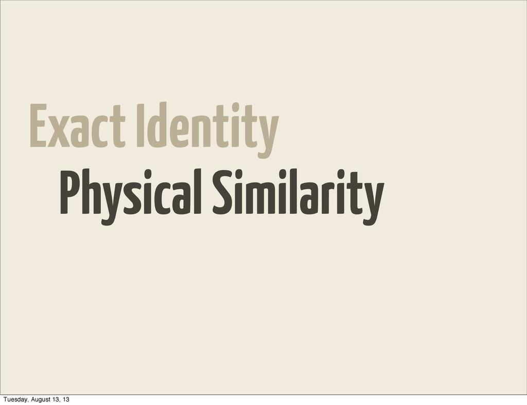 Exact Identity Physical Similarity Tuesday, Aug...