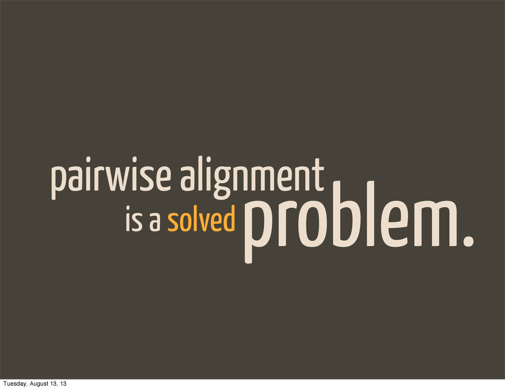 pairwise alignment problem. is a solved Tuesday...
