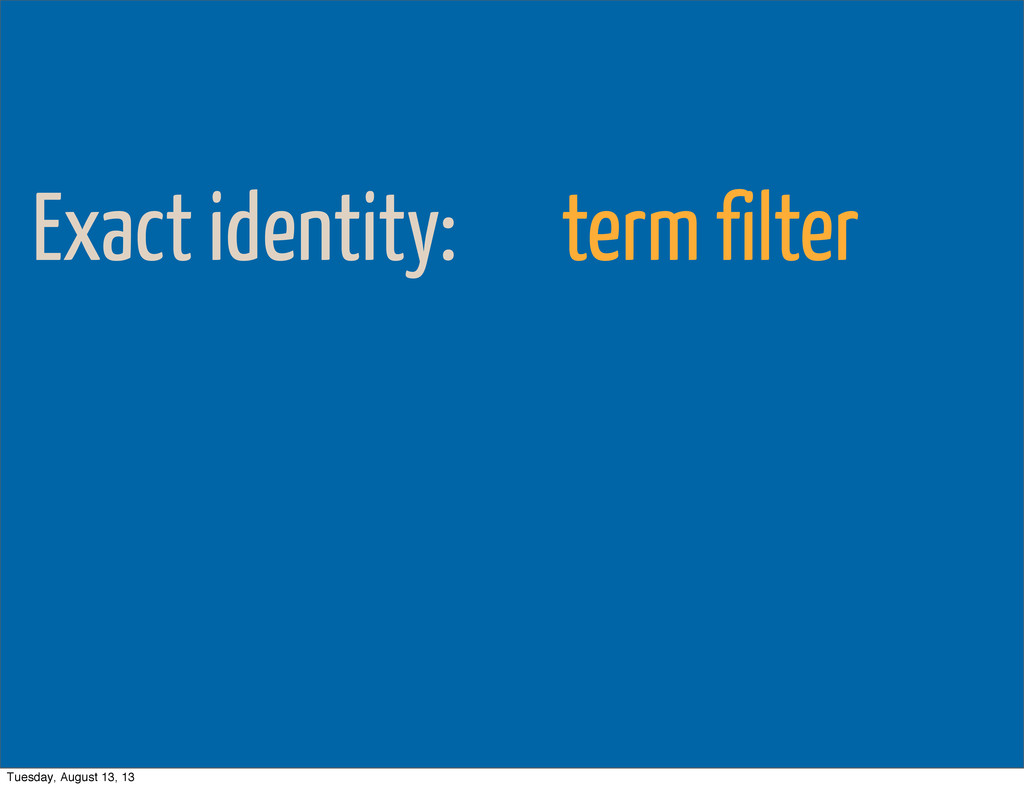 Exact identity: term filter Tuesday, August 13,...