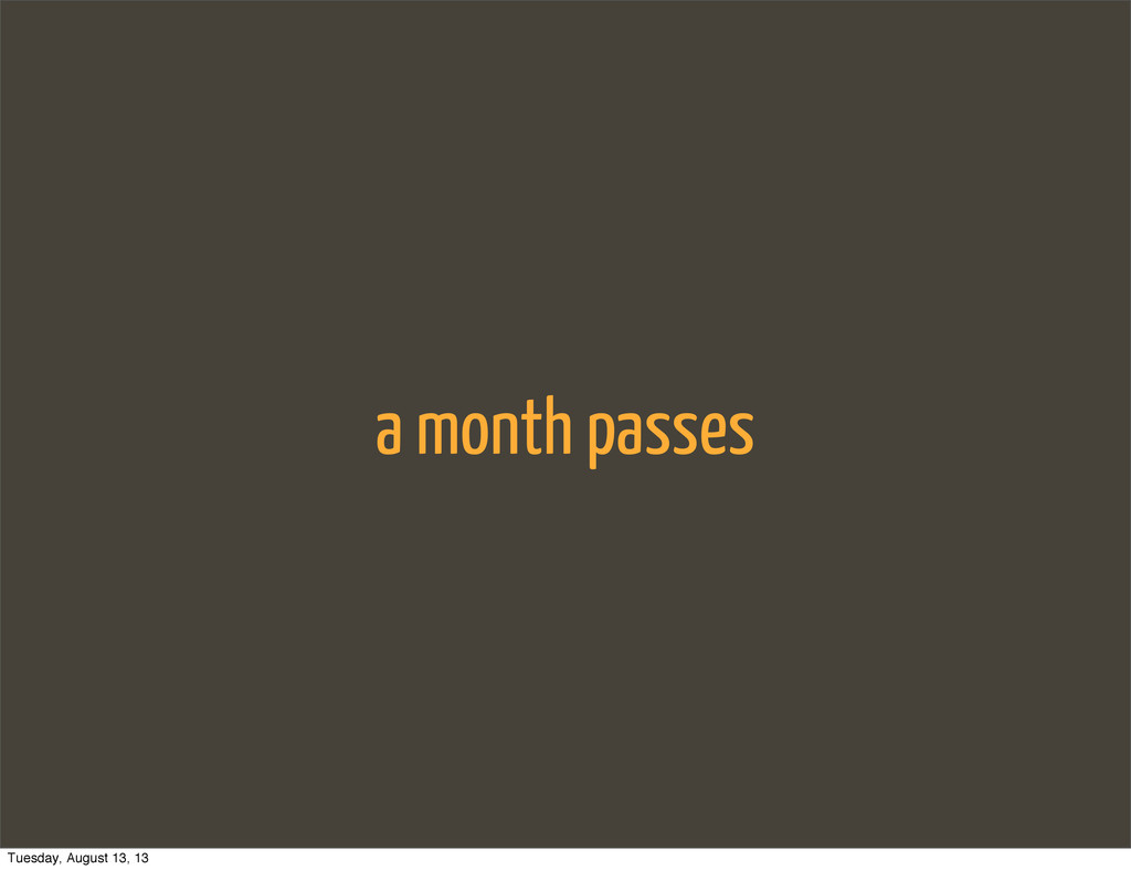 a month passes Tuesday, August 13, 13