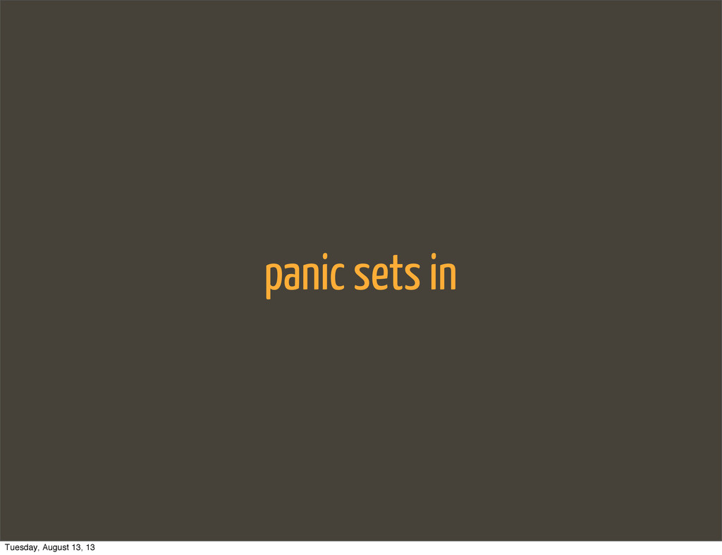 panic sets in Tuesday, August 13, 13