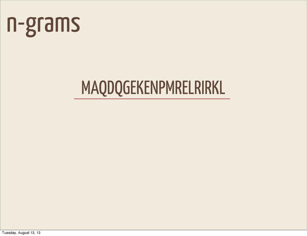n-grams MAQDQGEKENPMRELRIRKL Tuesday, August 13...
