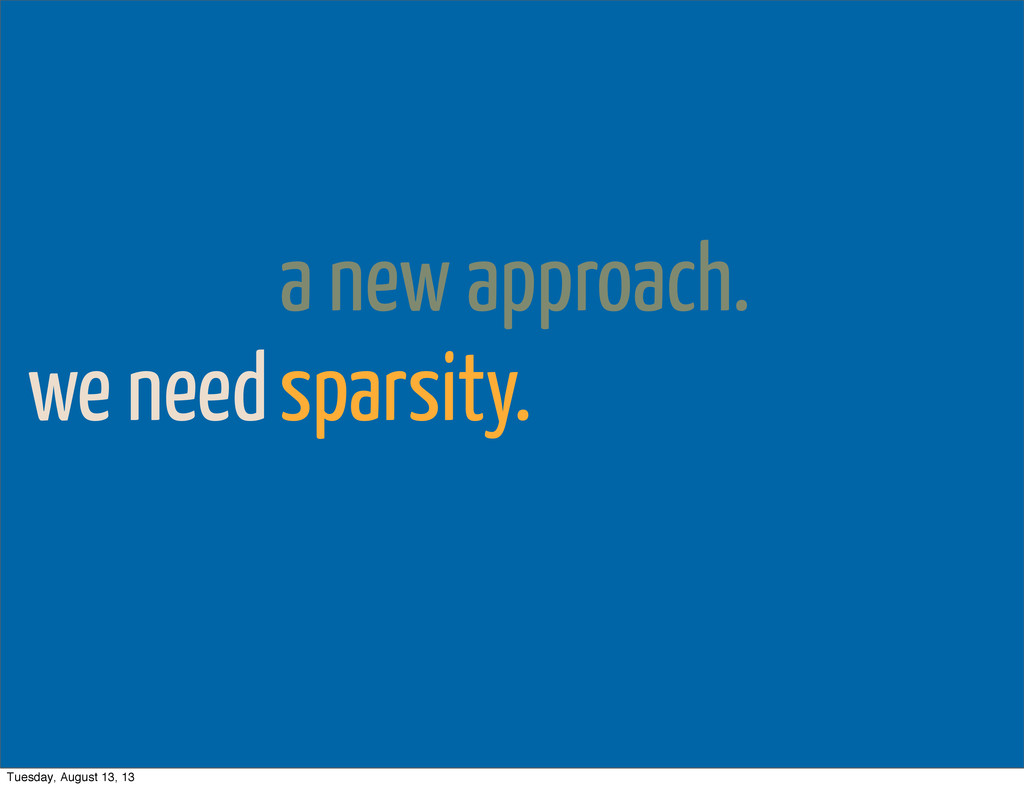 we need a new approach. sparsity. Tuesday, Augu...