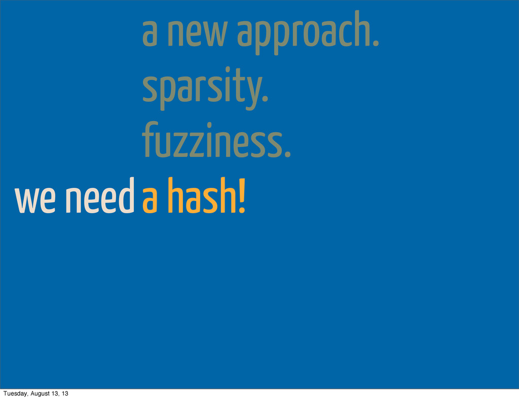 we need a new approach. sparsity. fuzziness. a ...