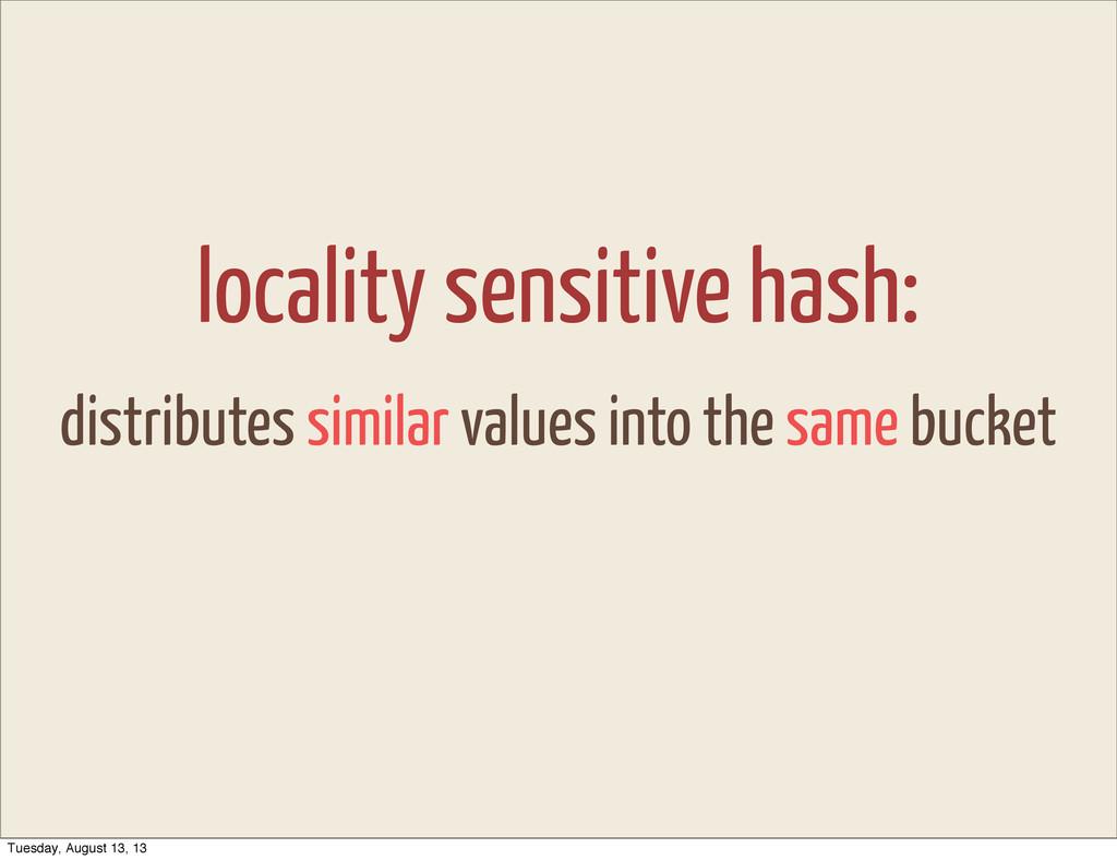 locality sensitive hash: distributes similar va...