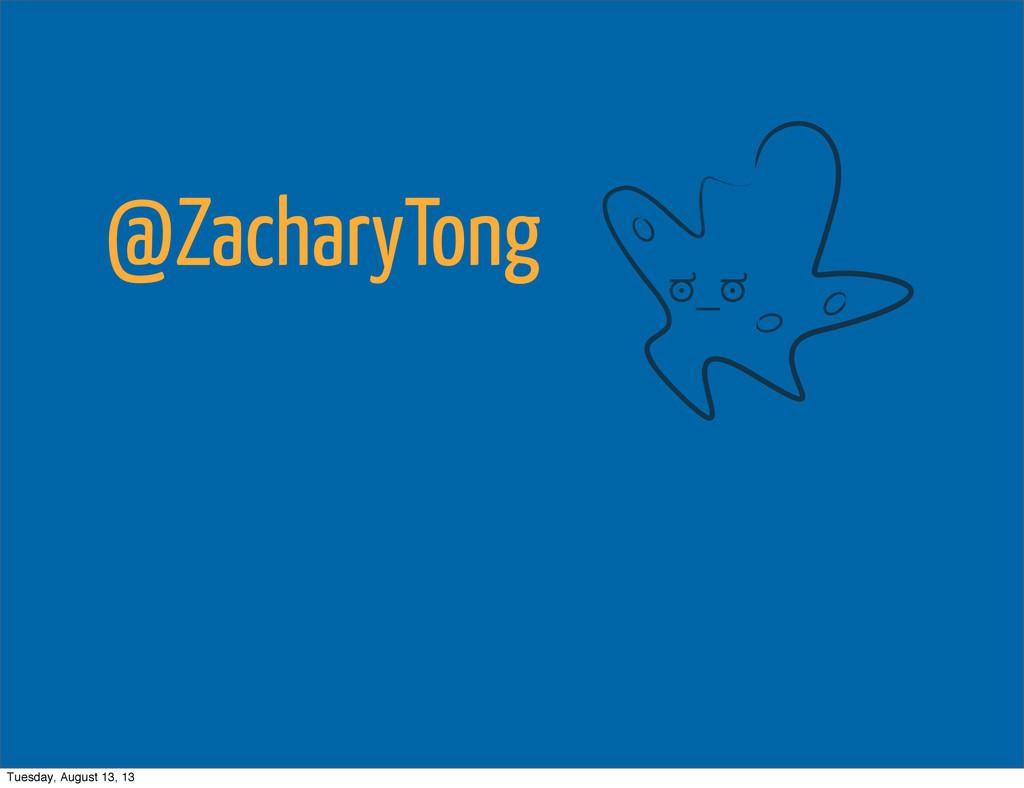ಠ_ಠ @ZacharyTong Tuesday, August 13, 13