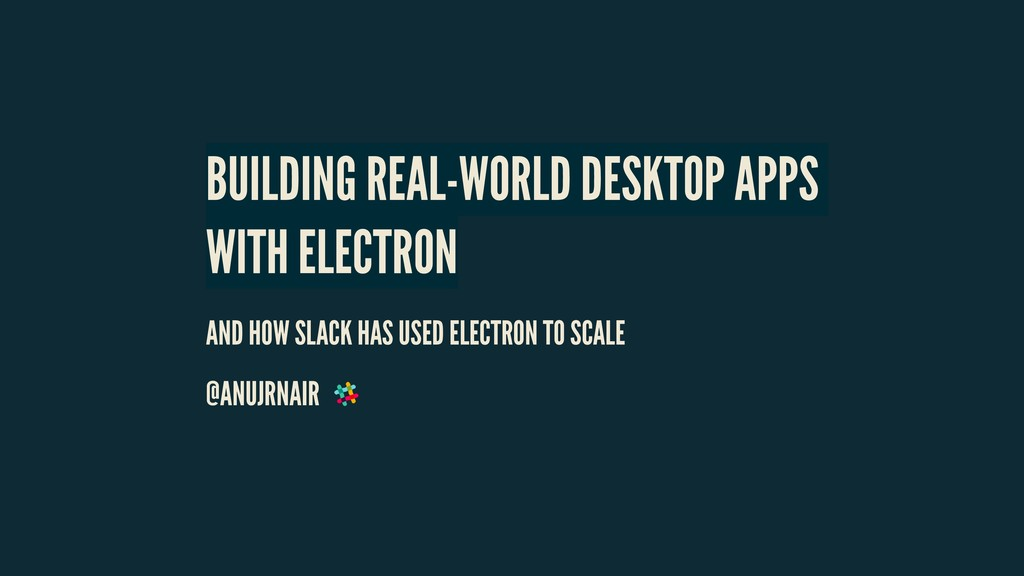 BUILDING REAL-WORLD DESKTOP APPS WITH ELECTRON ...