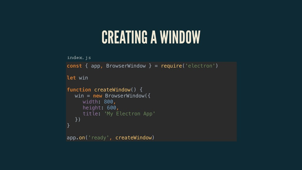 CREATING A WINDOW const { app, BrowserWindow } ...