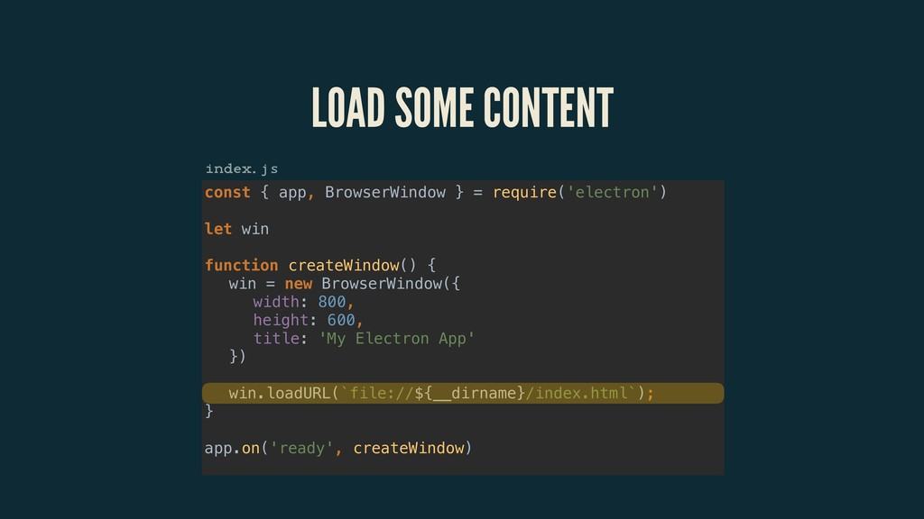 LOAD SOME CONTENT const { app, BrowserWindow } ...