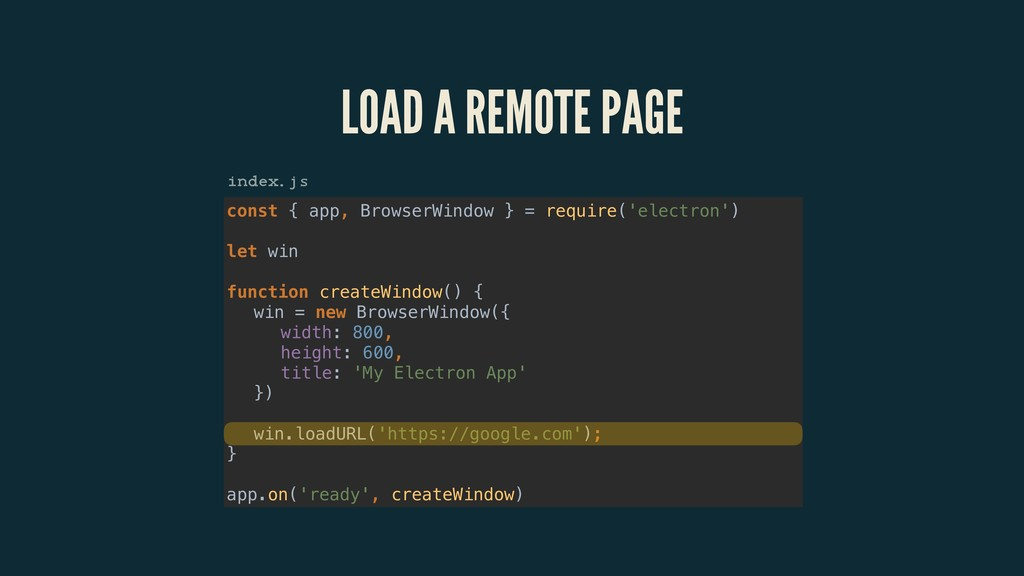 LOAD A REMOTE PAGE const { app, BrowserWindow }...