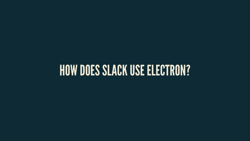 HOW DOES SLACK USE ELECTRON?