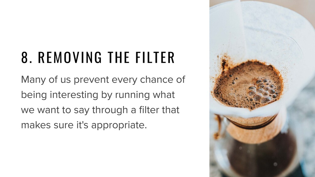 8. REMOVING THE FILTER Many of us prevent every...