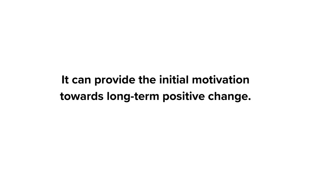 It can provide the initial motivation towards l...