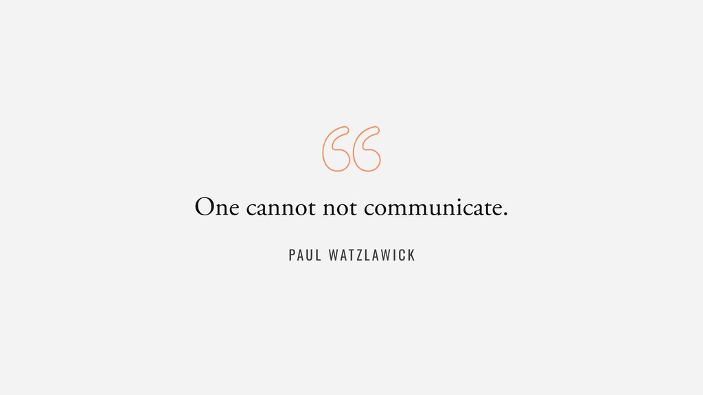 PAUL WAT ZLAW I C K One cannot not communicate.