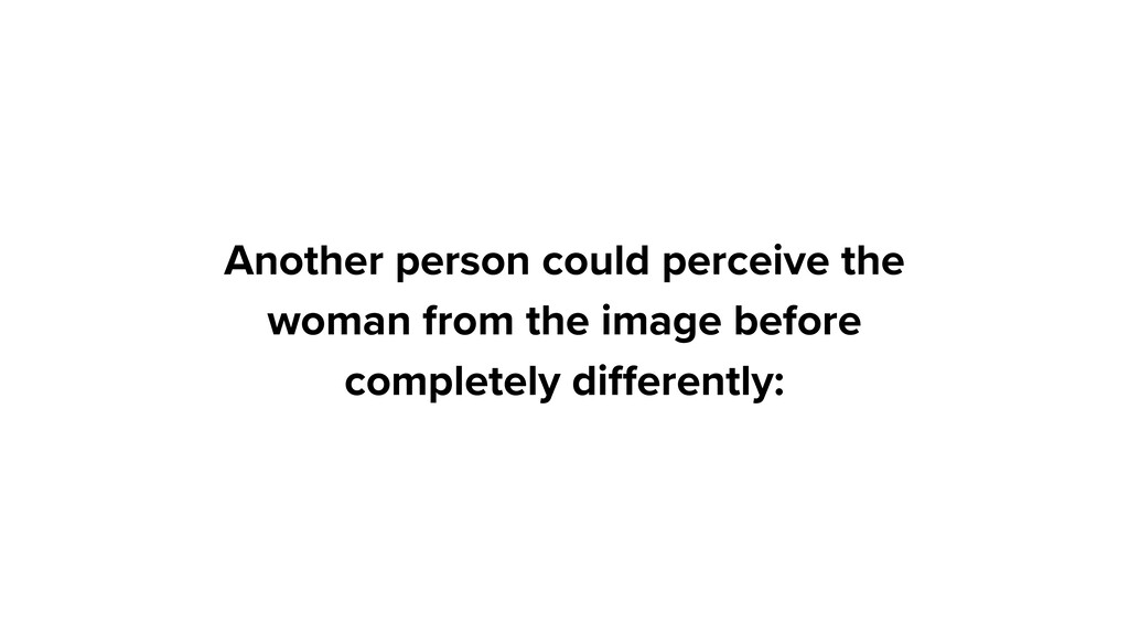 Another person could perceive the woman from th...