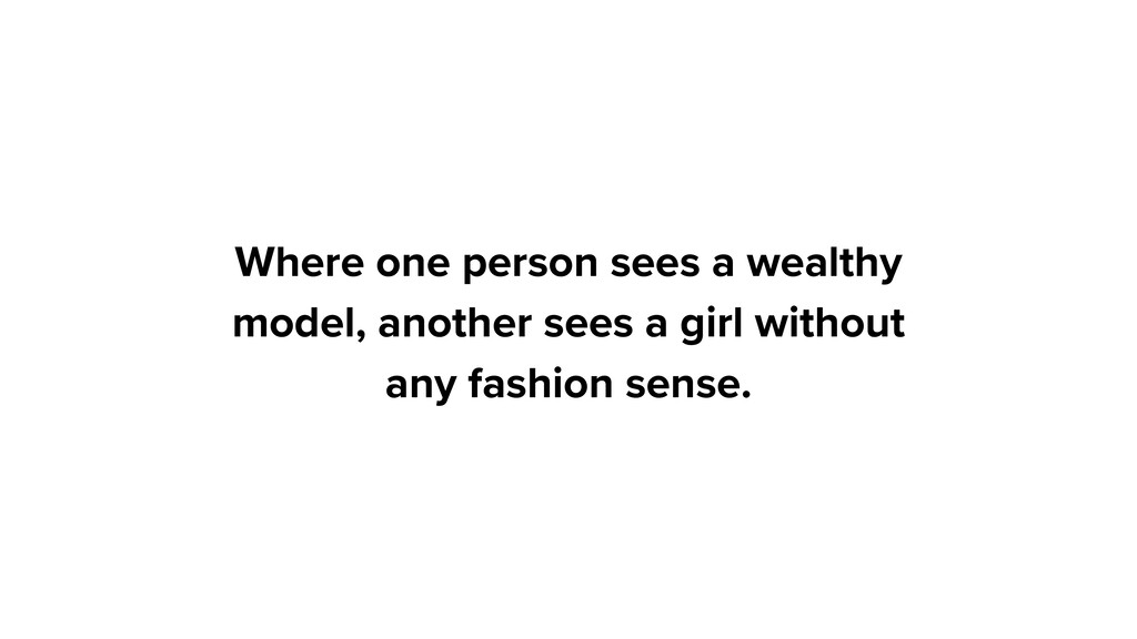 Where one person sees a wealthy model, another ...