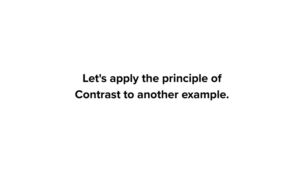 Let's apply the principle of Contrast to anothe...