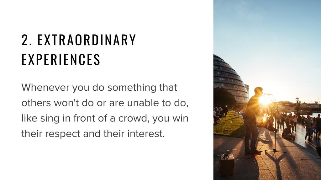 2. EXTRAORDINARY EXPERIENCES Whenever you do so...