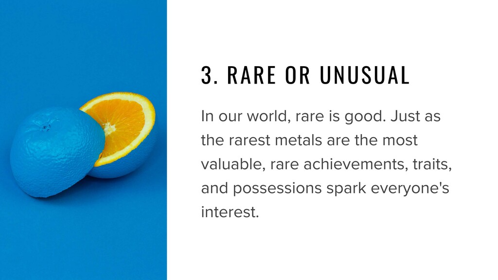 3. RARE OR UNUSUAL In our world, rare is good. ...