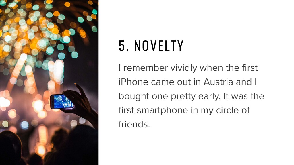 5. NOVELTY I remember vividly when the first iPh...