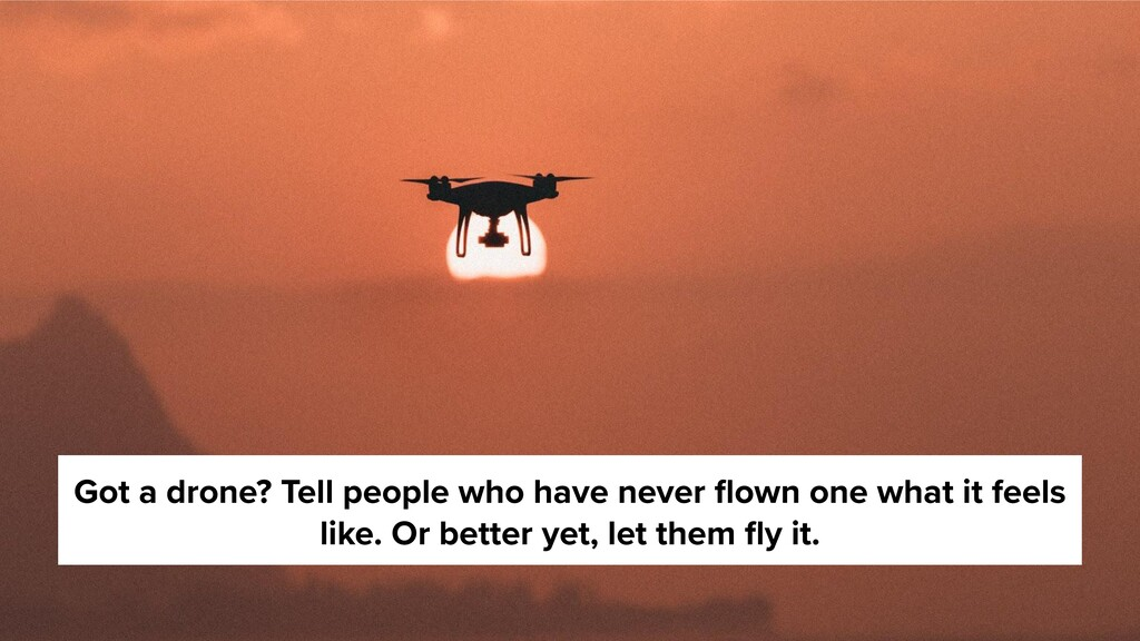 Got a drone? Tell people who have never flown on...