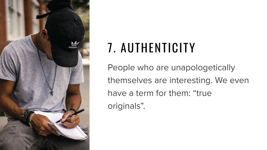 7. AUTHENTICITY People who are unapologetically...