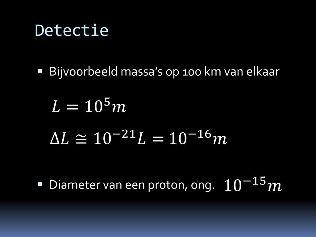 Detectie  Bijvoorbeeld massa's op 100 km van e...