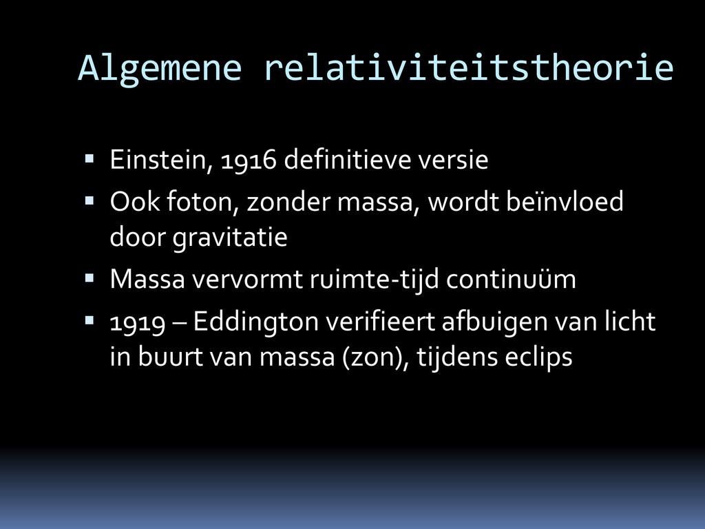 Algemene relativiteitstheorie  Einstein, 1916 ...