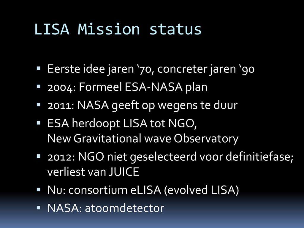 LISA Mission status  Eerste idee jaren '70, co...