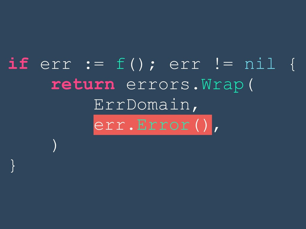 if err := f(); err != nil { return errors.Wrap(...