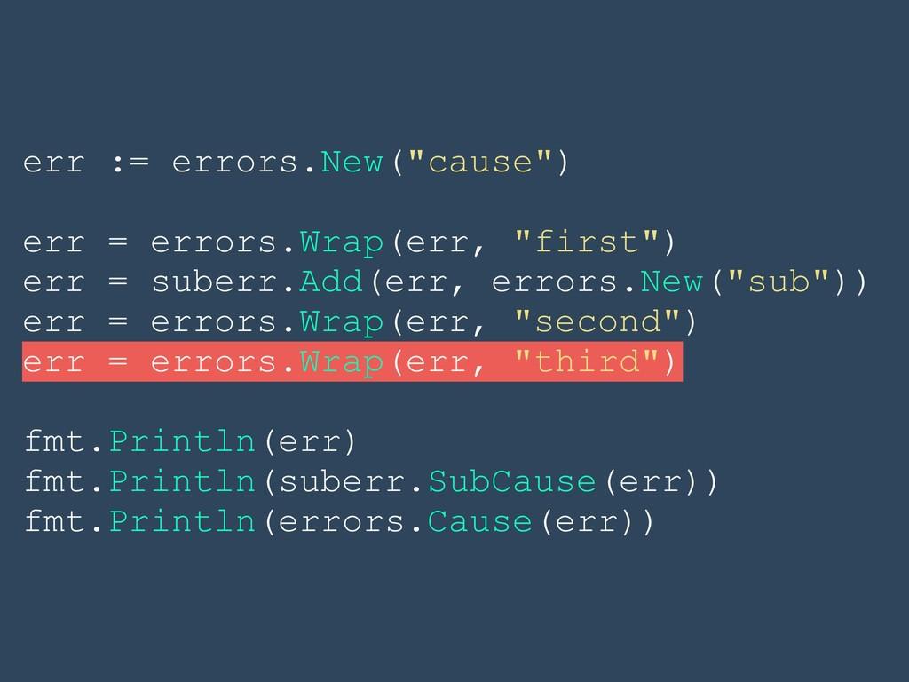"""err := errors.New(""""cause"""") err = errors.Wrap(er..."""