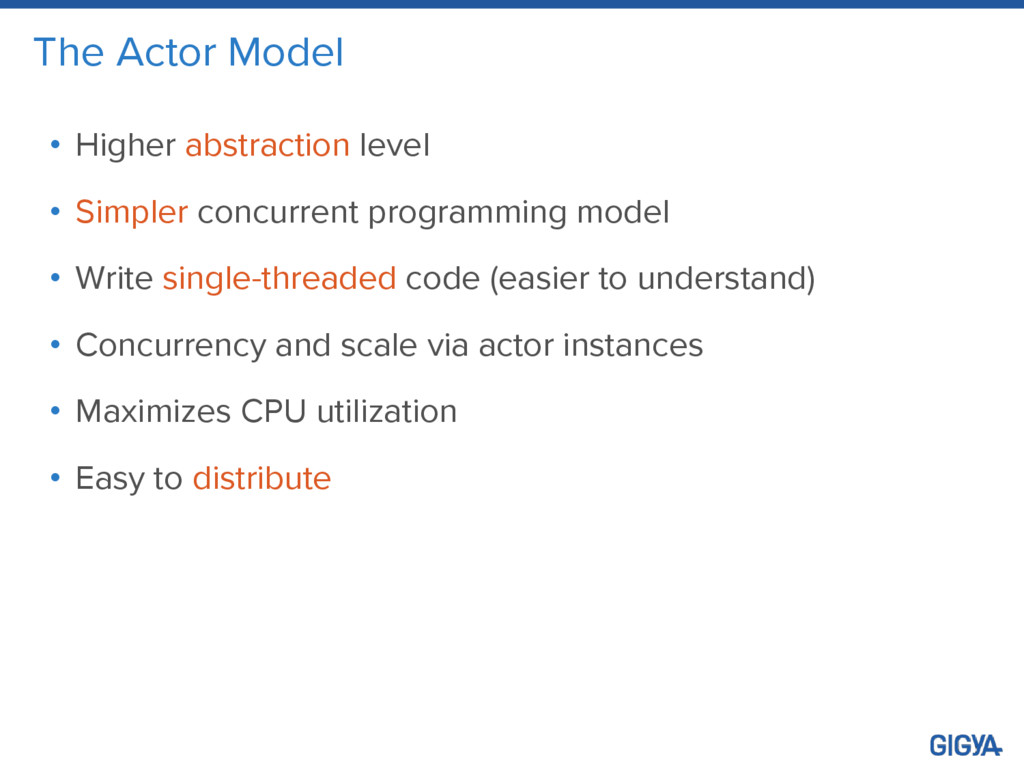 The Actor Model • Higher abstraction level • Si...