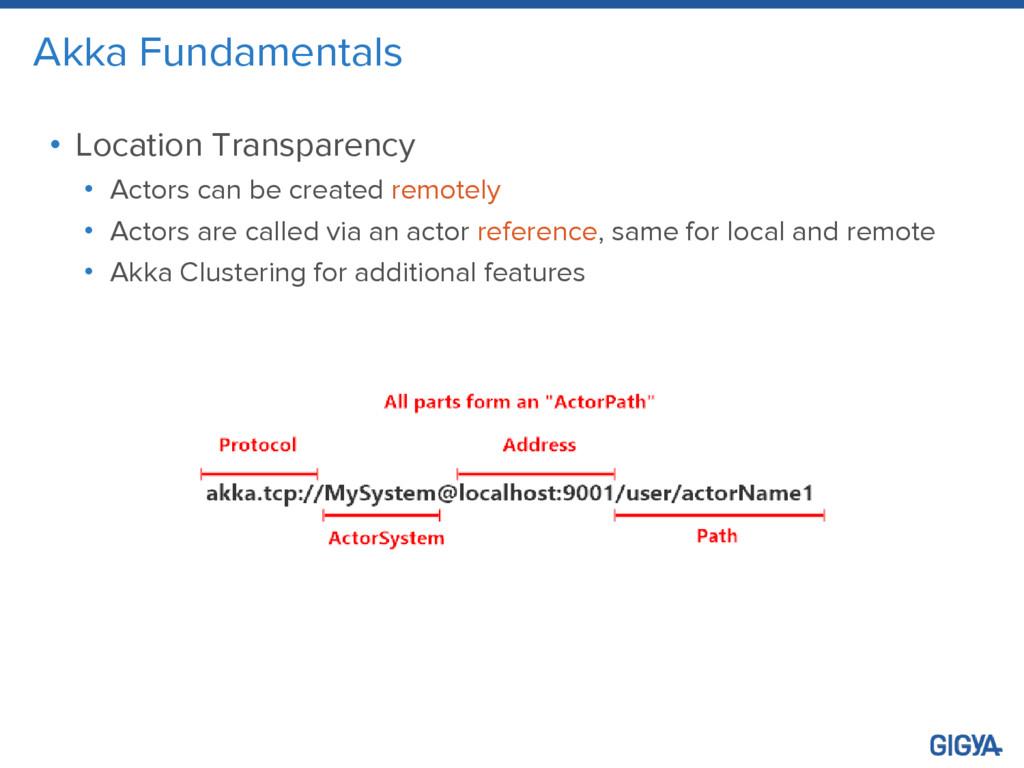 Akka Fundamentals • Location Transparency • Act...