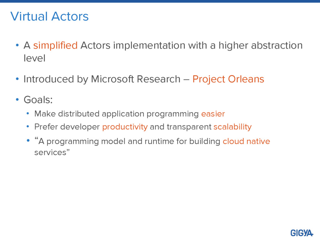 Virtual Actors • A simplified Actors implementa...