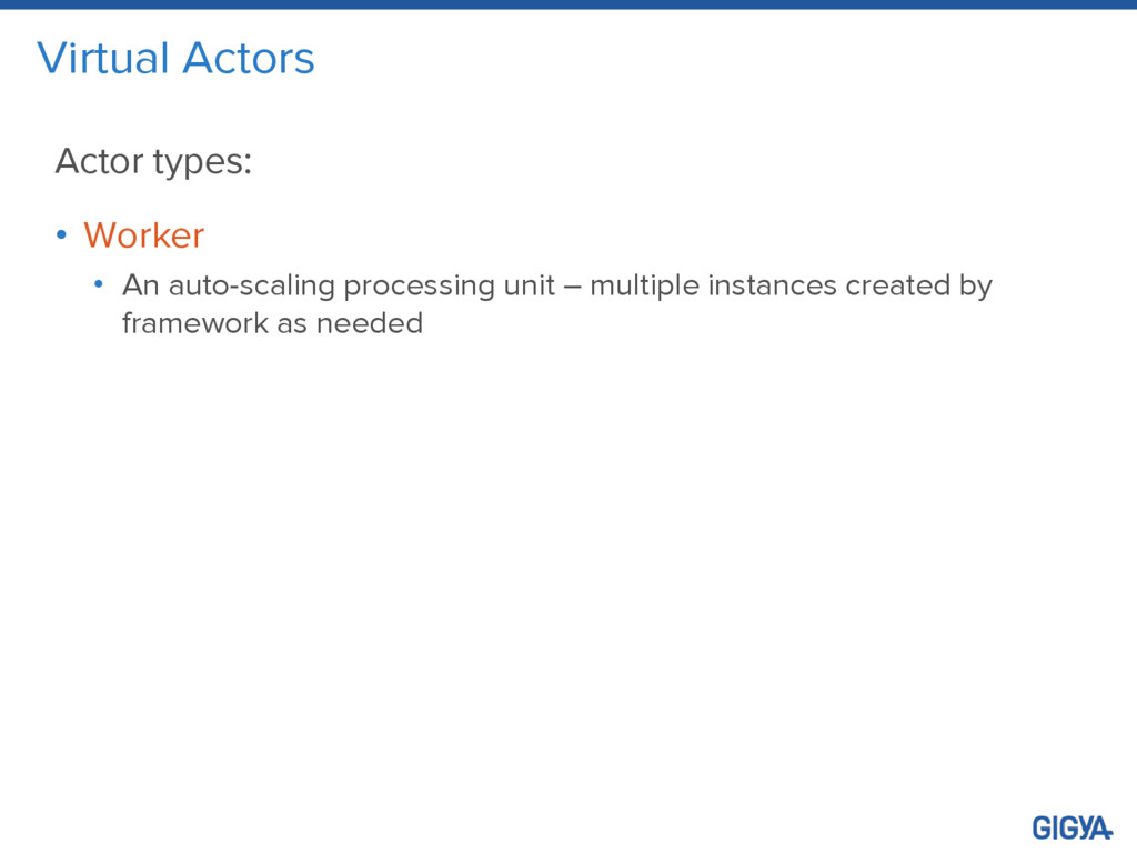 Virtual Actors Actor types: • Worker • An auto-...