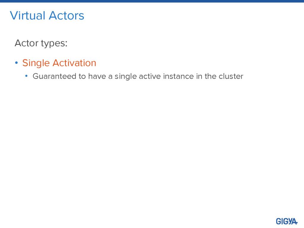 Virtual Actors Actor types: • Single Activation...