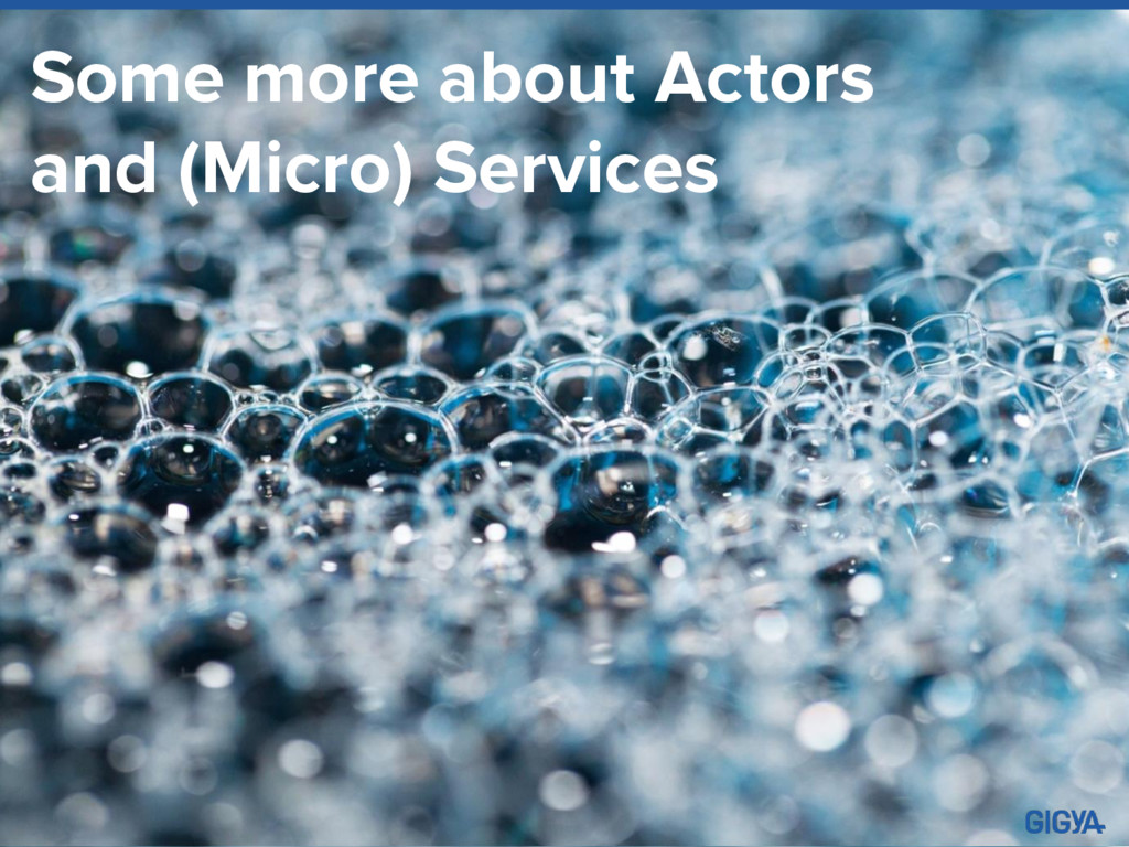 Some more about Actors and (Micro) Services